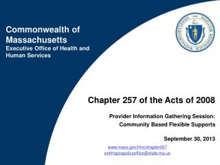 Chapter 257 of the Acts of 2008 Provider Information Gathering Session: Community Based Flexible Supports September 30,