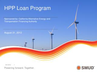 HPP Loan Program  Sponsored by: California Alternative Energy and  Transportation Financing Authority