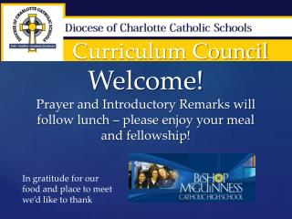 Curriculum Council Welcome! Prayer and Introductory Remarks will  follow lunch – please enjoy your meal  and fellowship!