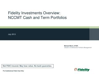 Fidelity Investments Overview: NCCMT Cash and Term Portfolios