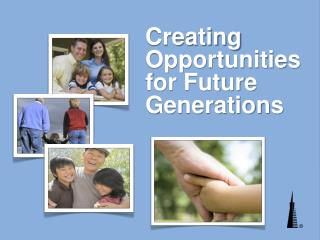 Creating Opportunities for Future Generations