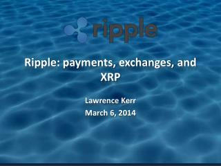 Ripple: payments, exchanges, and XRP