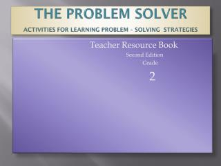 The Problem Solver Activities for learning Problem – Solving  Strategies