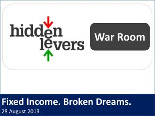 Fixed Income. Broken Dreams. 28 August 2013