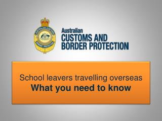 School leavers travelling overseas  What you need to know