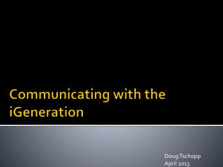 Communicating with the iGeneration
