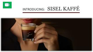 INTRODUCING:    SISEL KAFFÉ