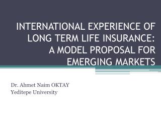 INTERNATIONAL EXPERIENCE OF LONG TERM LIFE INSURANCE:  A MODEL PROPOSAL FOR EMERGING MARKETS