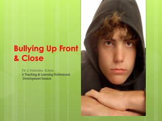 Bullying Up Front & Close