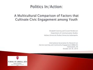 Politics In/Action:  A Multicultural Comparison of Factors that  Cultivate Civic Engagement among Youth
