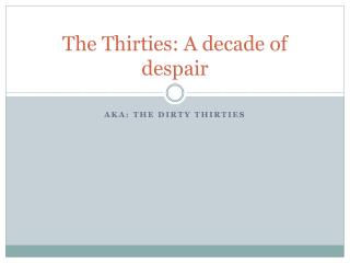The Thirties: A decade of despair