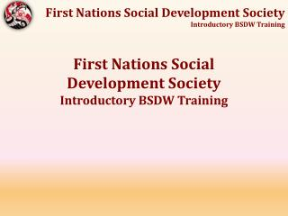 First Nations Social Development  Society Introductory BSDW Training