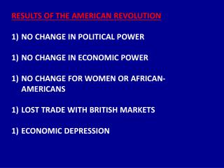 RESULTS OF THE AMERICAN REVOLUTION NO CHANGE IN POLITICAL POWER NO CHANGE IN ECONOMIC POWER NO CHANGE FOR WOMEN OR AFRI