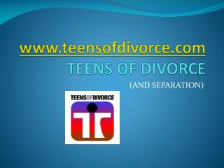www.teensofdivorce.com TEENS OF DIVORCE