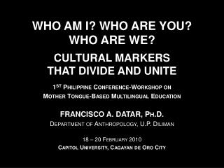 WHO AM I? WHO ARE YOU? WHO ARE WE? CULTURAL MARKERS  THAT DIVIDE AND UNITE
