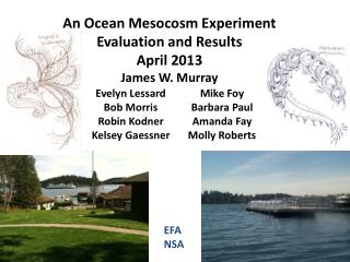 An Ocean Mesocosm Experiment Evaluation and Results April 2013 James W. Murray