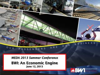 MEDA 2013 Summer Conference BWI: An Economic Engine June 12, 2013