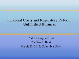 Financial  Crisis and Regulatory Reform:  Unfinished Business