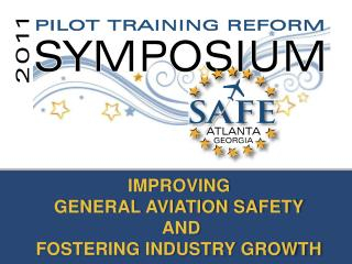 IMPROVING  GENERAL AVIATION SAFETY  AND  FOSTERING INDUSTRY GROWTH