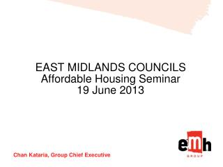 EAST MIDLANDS COUNCILS Affordable Housing Seminar 19 June 2013
