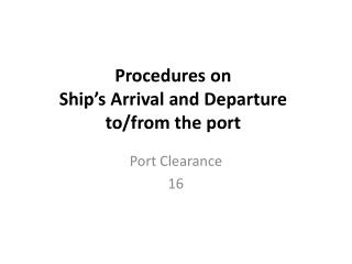 Procedures  on  Ship 's  Arrival and Departure to/ from the port