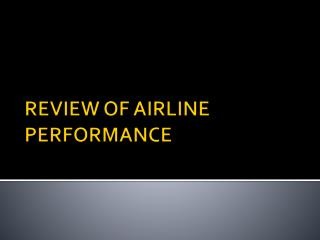 REVIEW OF AIRLINE PERFORMANCE