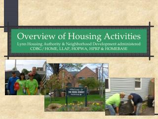 Overview of Housing Activities Lynn Housing Authority & Neighborhood Development administered CDBG / HOME , LLAP, HO