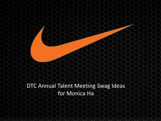 DTC Annual Talent Meeting Swag Ideas for  Monic a Ha