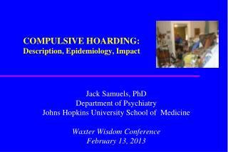 COMPULSIVE HOARDING: Description, Epidemiology, Impact