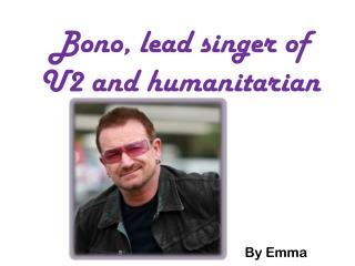 Bono, lead singer of U2 and humanitarian