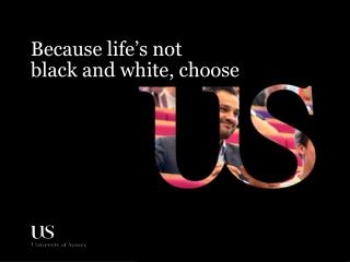 Because life's not black and white, choose