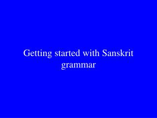 Getting started with Sanskrit grammar