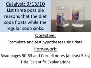 Catalyst: 9/13/10 List three possible reasons that the diet soda floats while the regular soda sinks.