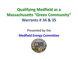 "Qualifying Medfield as a Massachusetts ""Green Community""  Warrants # 34 & 35"