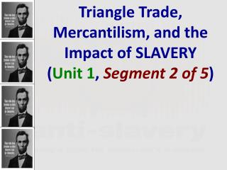 Triangle Trade, Mercantilism, and the Impact of SLAVERY  ( Unit 1 ,  Segment 2 of  5 )