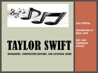 TAYLOR SWIFT Biography,  C omposition History, and Listening  G uide
