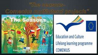 """The seasons- Comenius multilateral projects"""
