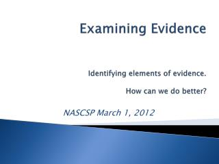 Examining Evidence Identifying elements of evidence. How can we do better?