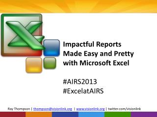 Impactful Reports  Made  Easy and Pretty  with Microsoft Excel #AIRS2013  # ExcelatAIRS