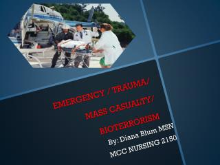 EMERGENCY / TRAUMA/       MASS CASUALTY/ BIOTERRORISM