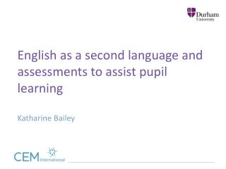 English as a second language and assessments to assist pupil learning Katharine Bailey