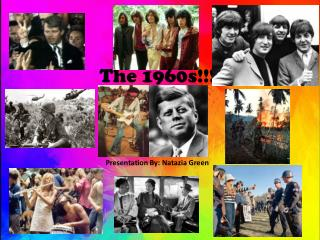 The 1960s!!! Presentation By:  Natazia  Green