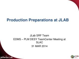 Production Preparations at JLAB
