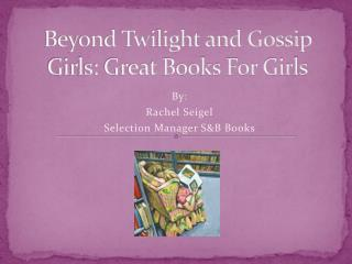 Beyond Twilight and Gossip Girls: Great Books For Girls