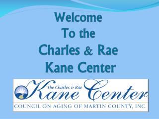 Welcome  To the  Charles & Rae  Kane Center