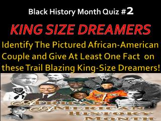Identify The Pictured African-American  Couple and  Give At Least One Fact  on these  Trail  Blazing King-Size  Dreamers