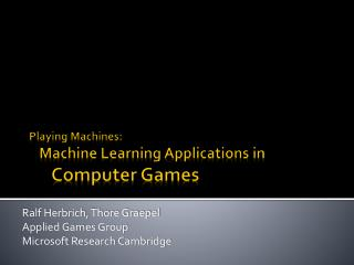 Playing Machines:     Machine Learning Applications in       Computer Games