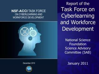 Report of the  Task Force on  Cyberlearning  and Workforce Development National Science Foundation  Science Advisory  Co