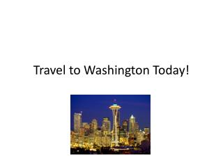 Travel to Washington Today!