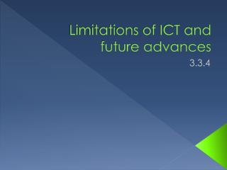 Limitations of ICT and future advances